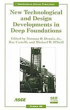 New technological and design developments in deep foundations : proceedings of sessions of Geo-Denver 2000, August 5-8, 2000, Denver, Colorado