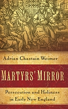 Martyrs' mirror : persecution and holiness in early New England