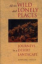 All the wild and lonely places : journeys in a desert landscape