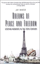 Dreams of peace and freedom : utopian moments in the twentieth century