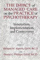 The impact of managed care on the practice of psychotherapy : innovation, implementation, and controversy