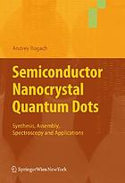 Semiconductor nanocrystal quantum dots : synthesis, assembly, spectroscopy and applications
