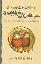 The complete adventures of Snugglepot and Cuddlepie : including Little Ragged Blossom and Little Obelia.