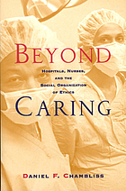 Beyond caring : hospitals, nurses, and the social organization of ethics