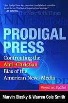 Prodigal press : confronting the anti-Christian bias of the American news media