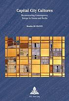 Capital city cultures : reconstructing contemporary Europe in Vienna and Berlin