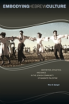 Embodying Hebrew culture : aesthetics, athletics, and dance in the Jewish community of mandate Palestine