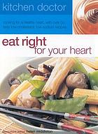 Eat right for your heart : cooking for a healthy heart, with over 50 tasty low-cholesterol, low-sodium recipes