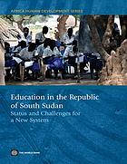 Education in South Sudan : status and challenges for a new system.