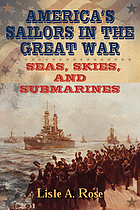 America's sailors in the Great War : seas, skies, and submarines