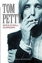 Tom Petty : rock 'n' roll guardian