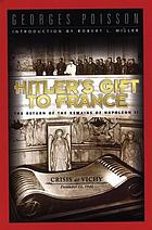 Hitler's gift to France : the return of the remains of Napoleon II : crisis at Vichy, December 15, 1940