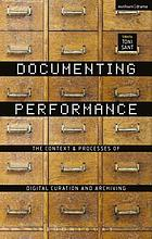 Documenting performance : the context and processes of digital curation and archiving