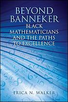 Beyond Banneker : Black Mathematicians and the Paths to Excellence