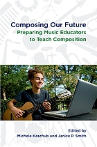 Composing our future : preparing music educators to teach composition