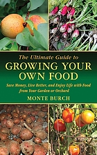The ultimate guide to growing your own food : save money, live better, and enjoy life with food from your own garden