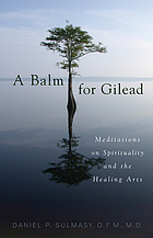 A balm for Gilead : meditations on spirituality and the healing arts