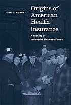 Origins of American Health Insurance: A History of Industrial Sickness Funds cover image