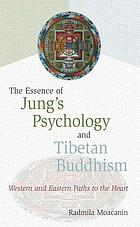 The Essence of Jung's Psychology and Tibetan Buddhism : Western and Eastern Paths to the Heart.