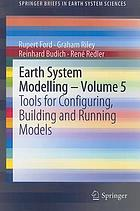 Earth system modelling. Volume 5 : tools for configuring, building and running models