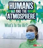 Humans and Earth's atmosphere : what's in the air?
