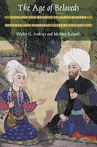 The age of beloveds : love and the beloved in early-modern Ottoman and European culture and society
