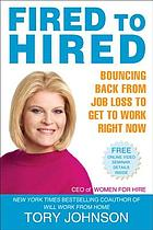Fired to hired : bouncing back from job loss to get to work right now