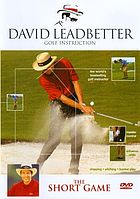 The short game : David Leadbetter reveals the secrets of his celebrated coaching techniques