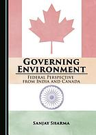 Governing environment : federal perspective from India and Canada