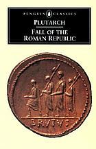 Fall of the Roman Republic: Marius, Sulla, Crassus, Pompey, Caesar, Cicero: six lives;