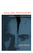 Healing psychiatry : bridging the science/humanism divide