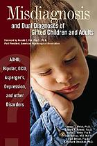 Misdiagnosis and dual diagnoses of gifted children and adults : ADHD, bipolar, OCD, Asperger's, depression, and other disorders