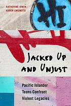 Jacked up and unjust : Pacific Islander teens confront violent legacies