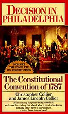 Decision in Philadelphia : the constitutional convention of 1787