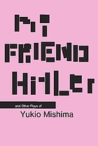 My friend Hitler and other plays of Mishima Yukio