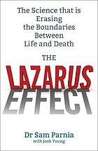 The Lazarus effect : the science that is rewriting the boundaries between life and death