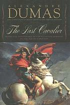 The last cavalier : being the adventures of Count Sainte-Hermine in the age of Napoleon