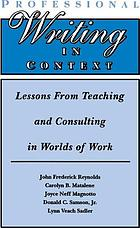 Professional writing in context : lessons from teaching and consulting in worlds of work