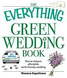 The everything green wedding book : plan an elegant, affordable, earth-friendly wedding