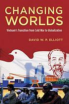 Changing worlds : Vietnam's transition from the Cold War to globalization