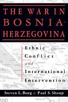 The war in Bosnia-Herzegovina : ethnic conflict and international intervention