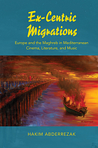 Ex-centric migrations : Europe and the Maghreb in Mediterranean cinema, literature, and music