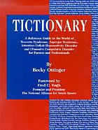 Tictionary : a reference guide to the world of Tourette Syndrome, AS, ADHD and obsessive compulsive disorder for parents and professionals