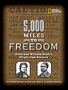 5,000 miles to freedom : ellen and william craft's flight from slavery