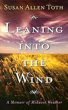 Leaning into the wind : a memoir of Midwest weather