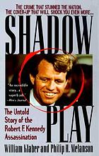 Shadow play : the untold story of the Robert F. Kennedy assassination