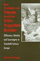 The problem of Trieste and the Italo-Yugoslav border : difference, identity, and sovereignty in twentieth-century Europe