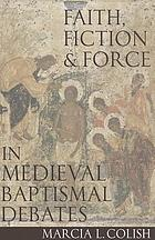 Faith, fiction, and force in medieval baptismal debates