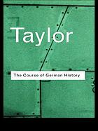The course of German history : a survey of the development of German history since 1815