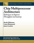 Chip multiprocessor architecture : techniques to improve throughput and latency